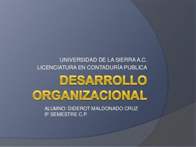 UNIVERSIDAD DE LA SIERRA A.C. LICENCIATURA EN CONTADURÍA PUBLICA ALUMNO: DIDEROT MALDONADO CRUZ 5º SEMESTRE C.P.
