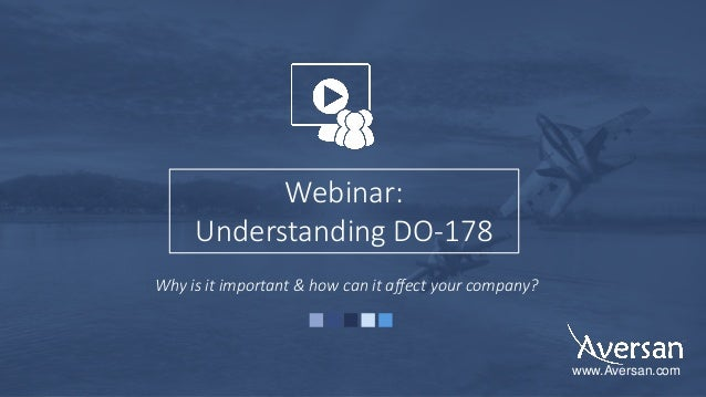 Why is it important & how can it affect your company? Webinar: Understanding DO-178 www.Aversan.com