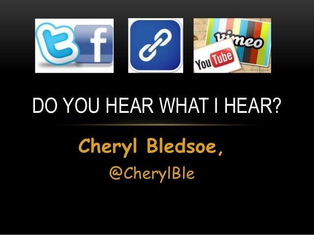 Cheryl Bledsoe, @CherylBle DO YOU HEAR WHAT I HEAR?