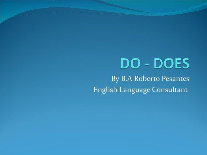 By B.A Roberto Pesantes English Language Consultant