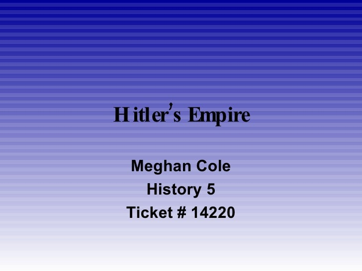Hitler's Empire Meghan Cole History 5 Ticket # 14220