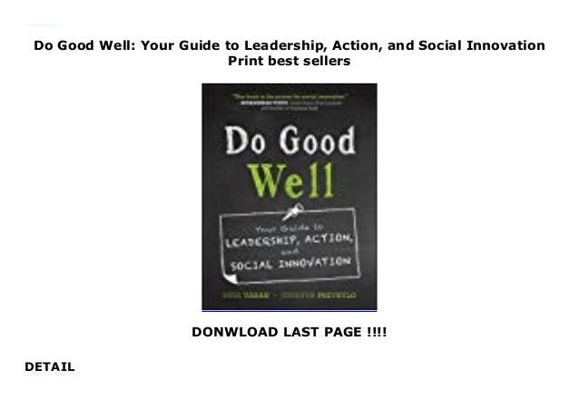 Do Good Well: Your Guide to Leadership, Action, and Social Innovation Print best sellers DONWLOAD LAST PAGE !!!! DETAIL Do...