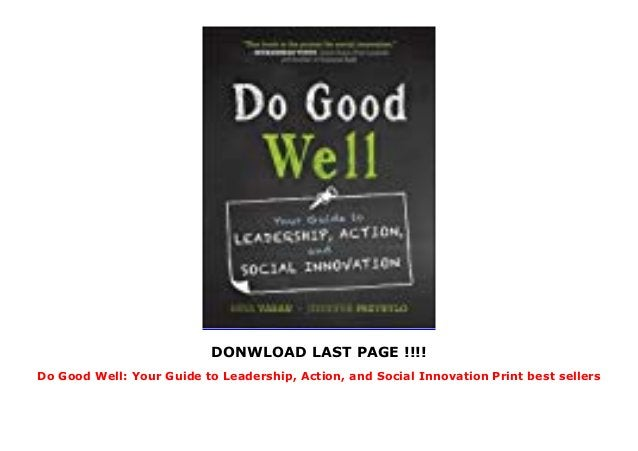 DONWLOAD LAST PAGE !!!! Do Good Well: Your Guide to Leadership, Action, and Social Innovation Print best sellers
