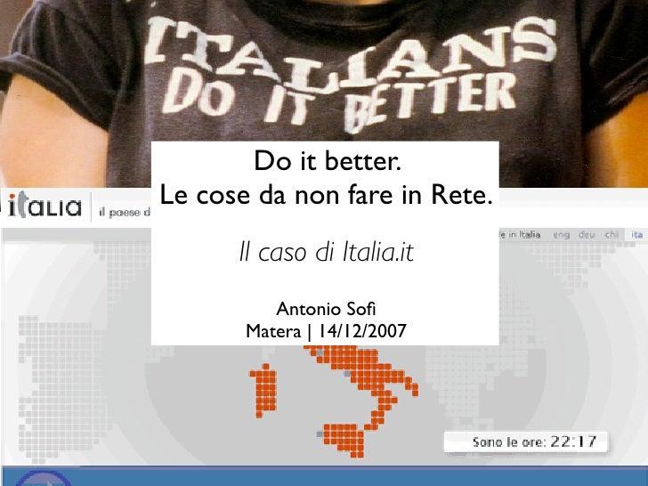 Do it better. Le cose da non fare in Rete.       Il caso di Italia.it           Antonio Sofi        Matera   14/12/2007