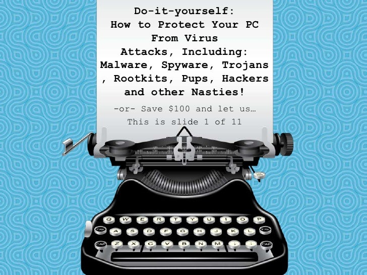 Do-it-yourself:  How to Protect Your PC         From Virus    Attacks, Including:Malware, Spyware, Trojans, Rootkits, Pups...