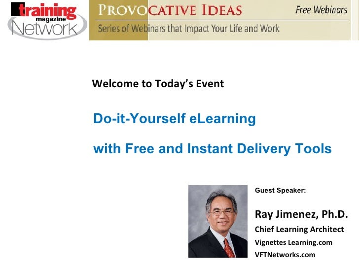 Welcome to Today's Event Ray Jimenez, Ph.D. Chief Learning Architect Vignettes Learning.com VFTNetworks.com Do-it-Yourself...