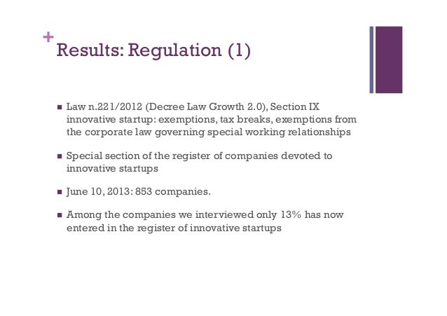 + Results: Regulation (1) n Law n.221/2012 (Decree Law Growth 2.0), Section IX innovative startup: exemptions, tax break...
