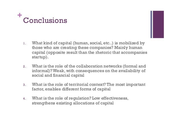 + Conclusions 1. What kind of capital (human, social, etc..)is mobilized by those who are creating these companies? Main...