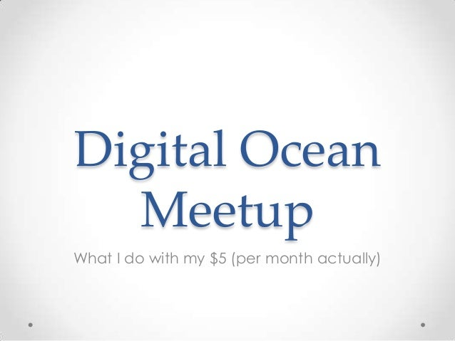 Digital Ocean Meetup What I do with my $5 (per month actually)