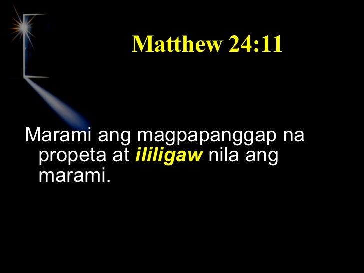 Matthew 24:11 <ul><li>Marami ang magpapanggap na propeta at  ililigaw  nila ang marami. </li></ul>
