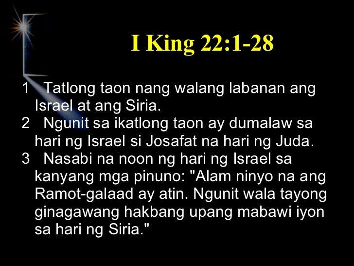 I King 22:1-28 <ul><li>1  Tatlong taon nang walang labanan ang Israel at ang Siria. </li></ul><ul><li>2  Ngunit sa ikatlon...