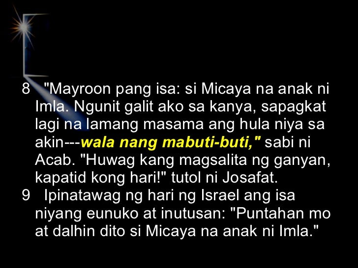 <ul><li>8  &quot;Mayroon pang isa: si Micaya na anak ni Imla. Ngunit galit ako sa kanya, sapagkat lagi na lamang masama an...