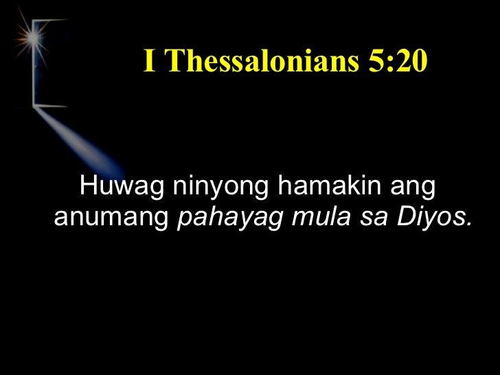 I Thessalonians 5:20 <ul><li>Huwag ninyong hamakin ang anumang  pahayag mula sa Diyos. </li></ul>