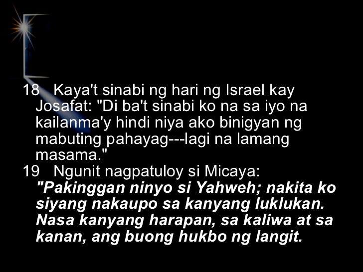 <ul><li>18  Kaya't sinabi ng hari ng Israel kay Josafat: &quot;Di ba't sinabi ko na sa iyo na kailanma'y hindi niya ako bi...