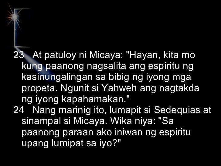 <ul><li>23  At patuloy ni Micaya: &quot;Hayan, kita mo kung paanong nagsalita ang espiritu ng kasinungalingan sa bibig ng ...