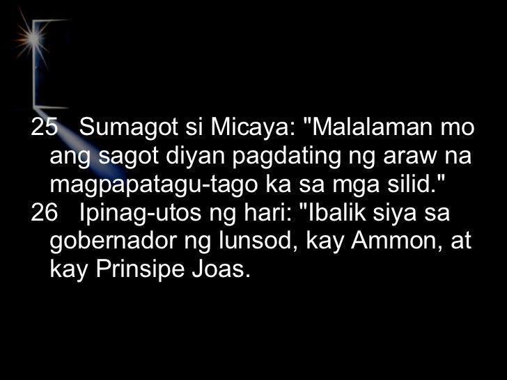 <ul><li>25  Sumagot si Micaya: &quot;Malalaman mo ang sagot diyan pagdating ng araw na magpapatagu-tago ka sa mga silid.&q...
