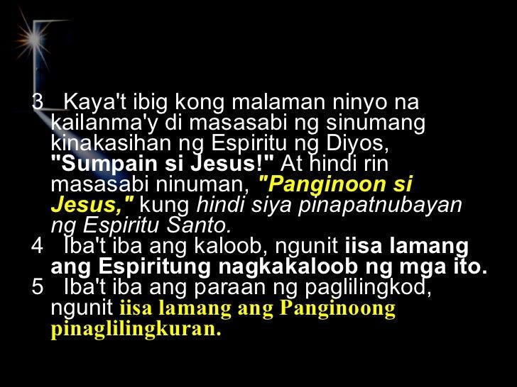 <ul><li>3  Kaya't ibig kong malaman ninyo na kailanma'y di masasabi ng sinumang kinakasihan ng Espiritu ng Diyos,  &quot;S...