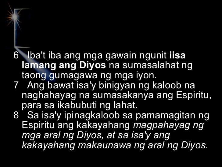 <ul><li>6  Iba't iba ang mga gawain ngunit  iisa lamang ang Diyos  na sumasalahat ng taong gumagawa ng mga iyon. </li></ul...