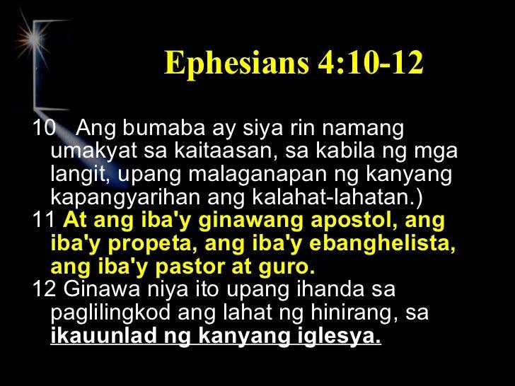 Ephesians 4:10-12 <ul><li>10  Ang bumaba ay siya rin namang umakyat sa kaitaasan, sa kabila ng mga langit, upang malaganap...