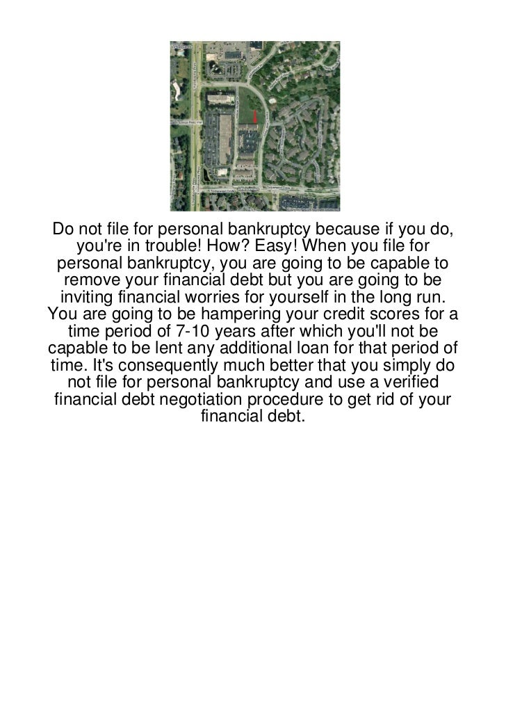 Do not file for personal bankruptcy because if you do,      youre in trouble! How? Easy! When you file for  personal bankr...