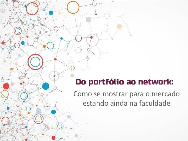 Do portfólio ao network: Como se mostrar para o mercado estando ainda na faculdade