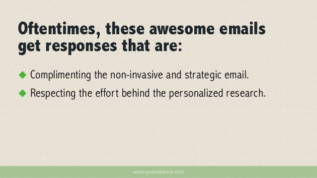 Oftentimes, these awesome emails  get responses that are:  u Complimenting the non-invasive and strategic email.  u Resp...