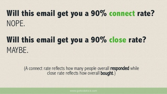 Will this email get you a 90% connect rate?  NOPE.  Will this email get you a 90% close rate?  MAYBE.  (A connect rate ref...