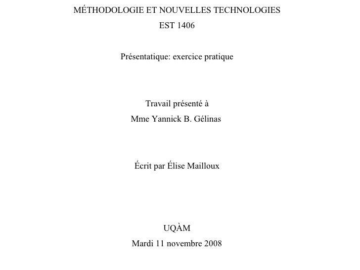 MÉTHODOLOGIE ET NOUVELLES TECHNOLOGIES EST 1406 Présentatique: exercice pratique Travail présenté à Mme Yannick B. Gélinas...