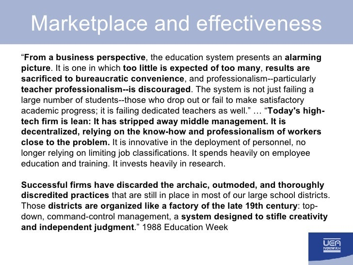 """Marketplace and effectiveness <ul><li>"""" From a business perspective , the education system presents an  alarming picture ...."""