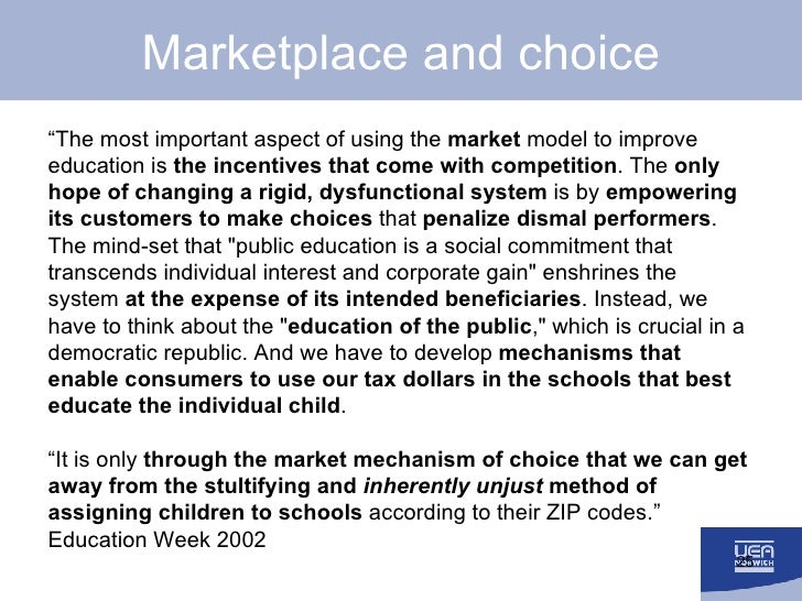 """Marketplace and choice <ul><li>"""" The most important aspect of using the  market  model to improve education is  the incent..."""