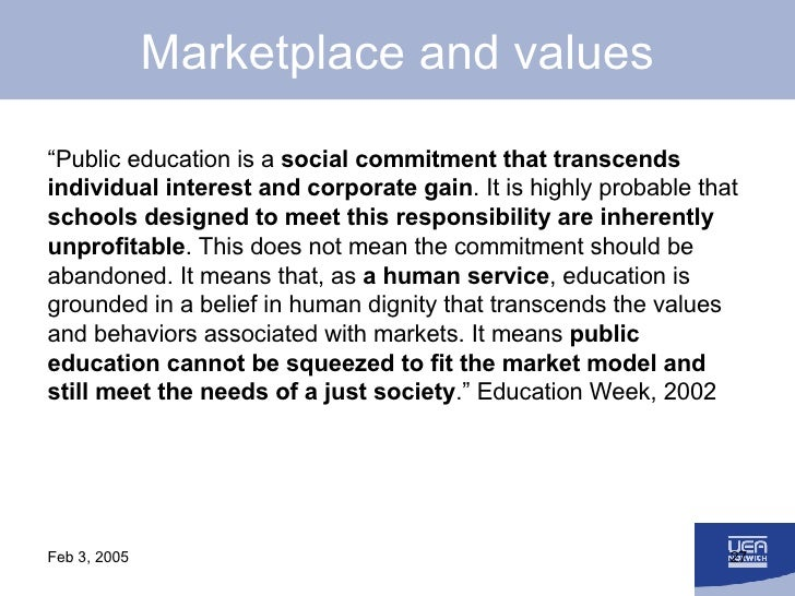 """Marketplace and values <ul><li>"""" Public education is a  social commitment that transcends individual interest and corporat..."""