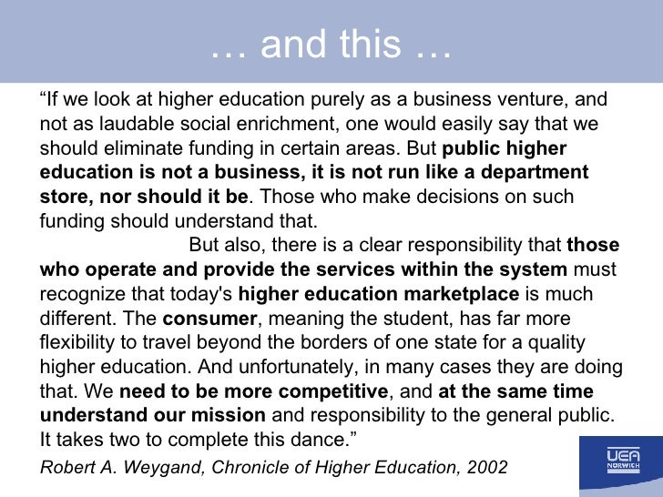 """…  and this … <ul><li>"""" If we look at higher education purely as a business venture, and not as laudable social enrichment..."""