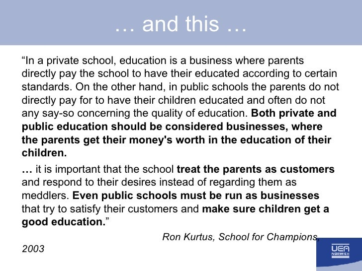 """…  and this … <ul><li>"""" In a private school, education is a business where parents directly pay the school to have their e..."""