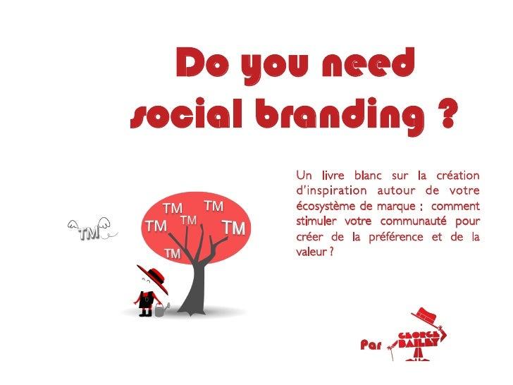 Do you needsocial branding ?        Un livre blanc sur la création        d'inspiration autour de votre        écosystème ...