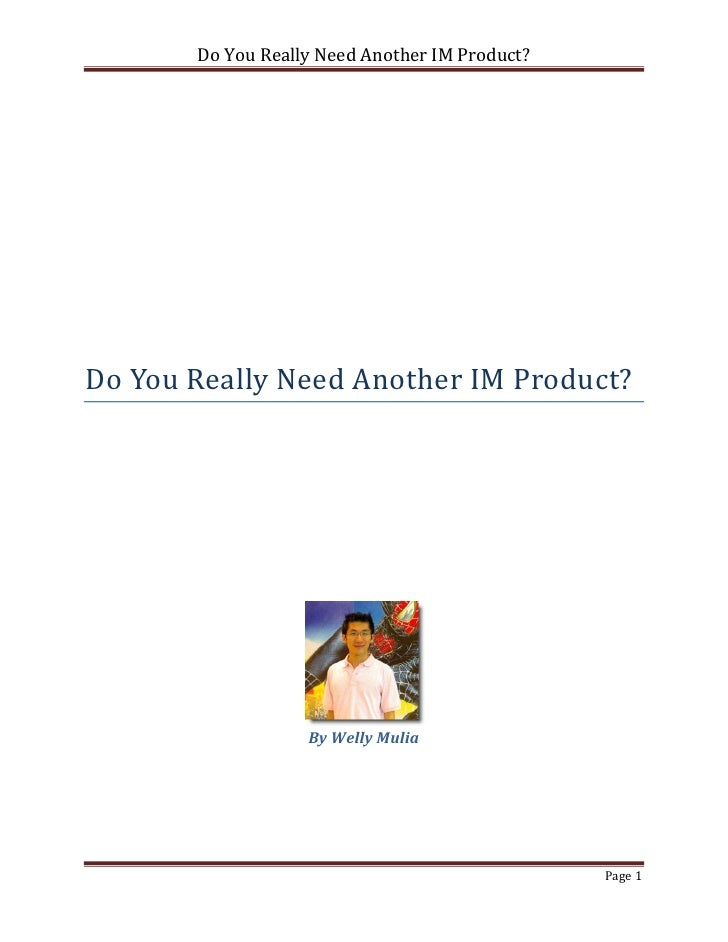Do You Really Need Another IM Product?Do You Really Need Another IM Product?                   By Welly Mulia             ...