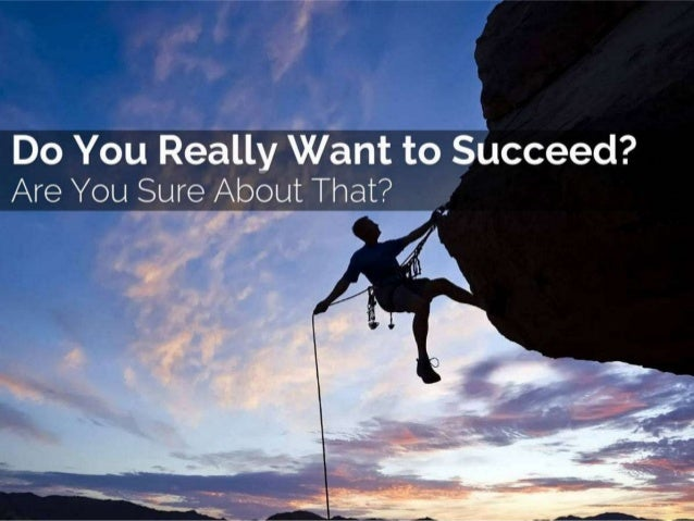Do You Really Want To Succeed?