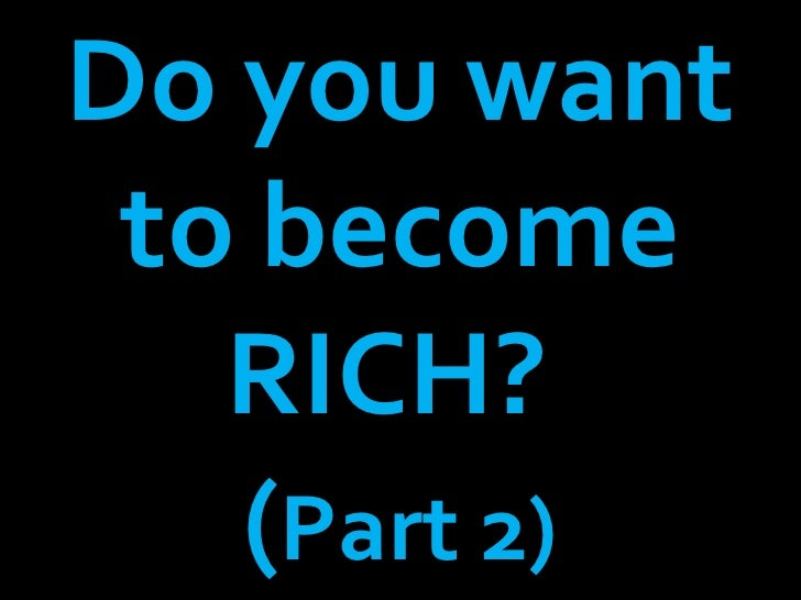 Do you want to become RICH?  ( Part 2)