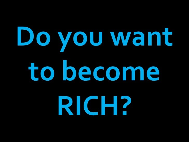 Do you want to become rich?