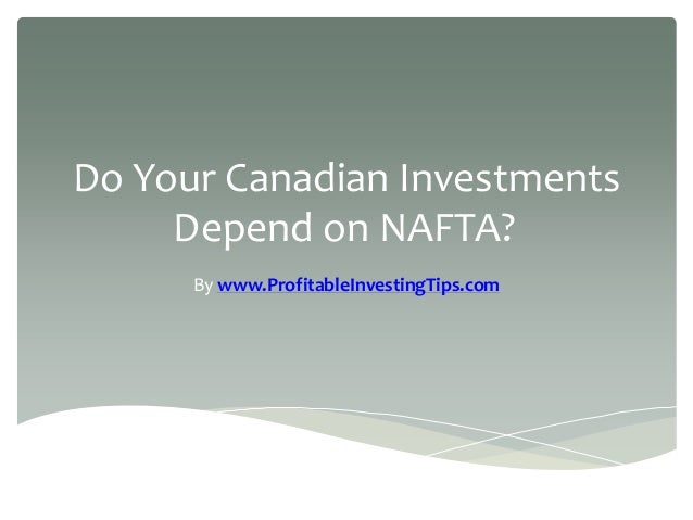 Do Your Canadian Investments Depend on NAFTA? By www.ProfitableInvestingTips.com