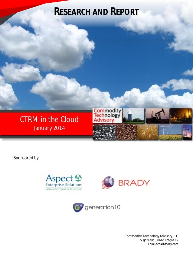 Sponsored by Commodity Technology Advisory LLC Sugar Land TX and Prague CZ ComTechAdvisory.com CTRM in the Cloud January 2...