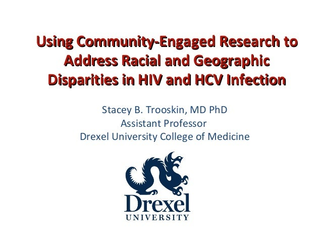 Stacey B. Trooskin, MD PhDAssistant ProfessorDrexel University College of MedicineUsing Community-Engaged Research toUsing...