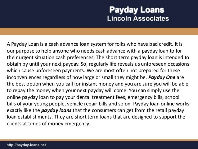 A Payday Loan is a cash advance loan system for folks who have bad credit. It isour purpose to help anyone who needs cash ...