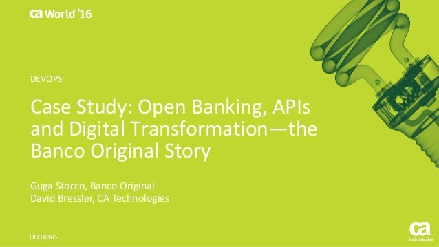 World® '16 Case	Study:	Open	Banking,	APIs	 and	Digital	Transformation—the	 Banco	Original	Story Guga Stocco,	Banco	Origina...