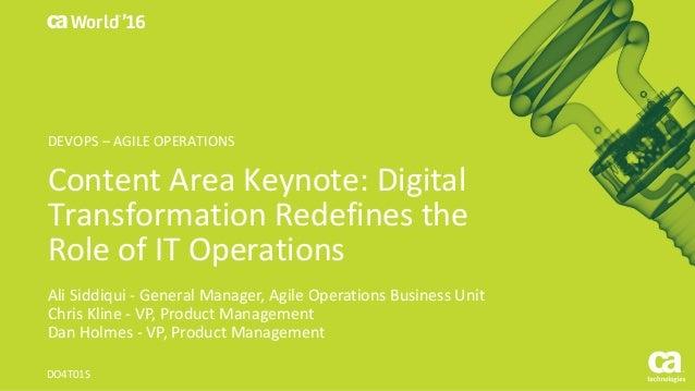 World® '16 ContentAreaKeynote:Digital TransformationRedefinesthe RoleofITOperations AliSiddiqui- GeneralManag...