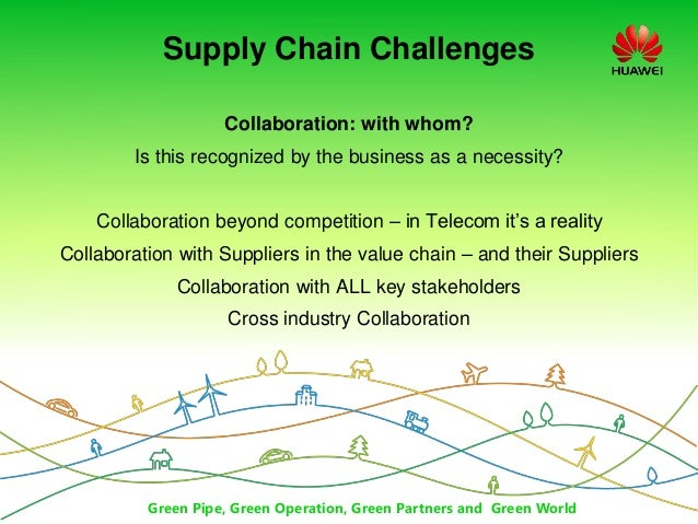 Green Pipe, Green Operation, Green Partners and Green World Supply Chain Challenges Collaboration: with whom? Is this reco...