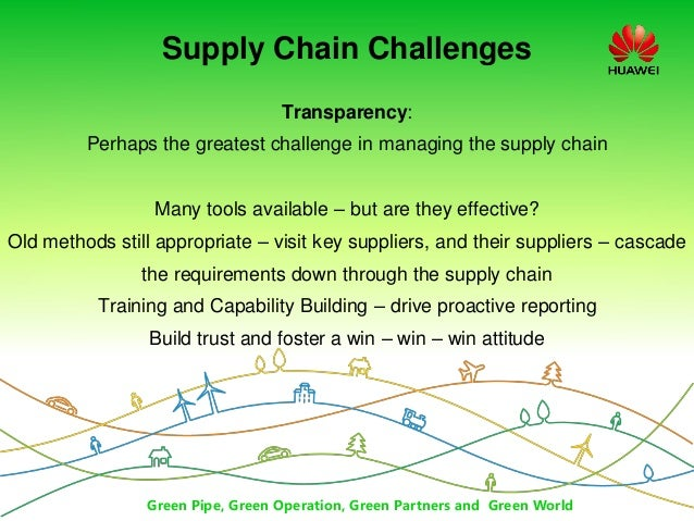 Green Pipe, Green Operation, Green Partners and Green World Supply Chain Challenges Transparency: Perhaps the greatest cha...