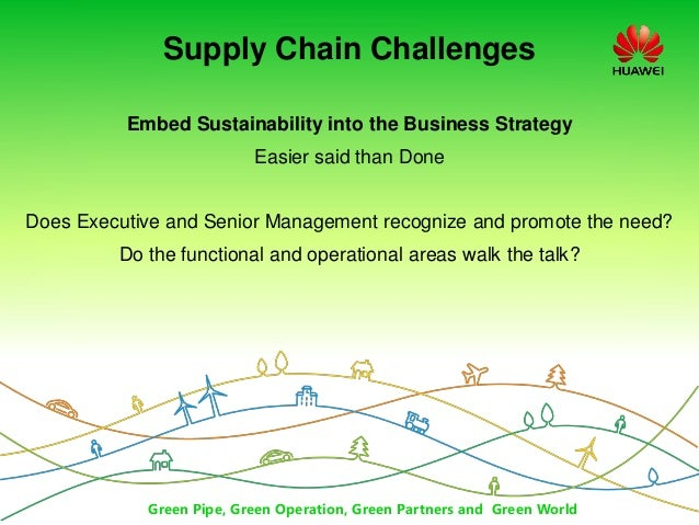 Green Pipe, Green Operation, Green Partners and Green World Supply Chain Challenges Embed Sustainability into the Business...