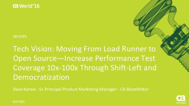 World® '16 TechVision:MovingFromLoadRunnerto OpenSource—IncreasePerformanceTest Coverage10x-100xThroughShift...