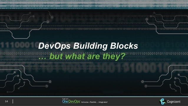 Inclusive…Flexible….Integrated DevOps Building Blocks … but what are they? 14
