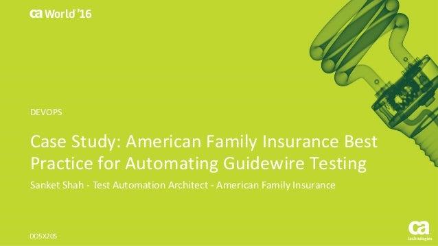 World® '16 CaseStudy:AmericanFamilyInsuranceBest PracticeforAutomatingGuidewireTesting Sanket Shah- TestAutoma...